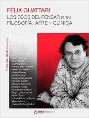 Ya está disponible el ebook, Félix Guttari: los ecos del pensar. Entre filosofía, arte y clínica, coordinado y editado por Gabriela Berti, y publicado por HakaBooks. http://www.hakabooks.com/?affid=183